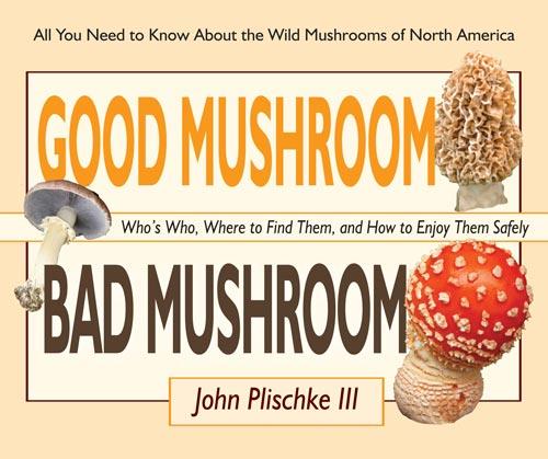 Good Mushroom Bad Mushroom by John Plischke